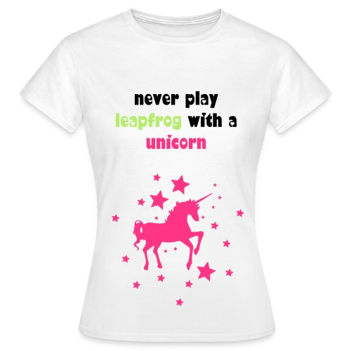 Never play leapfrog with a unicorn - Women's T-Shirt