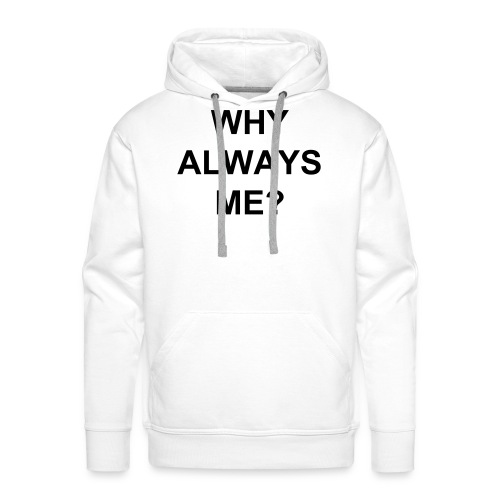 'Why always me?' sweater - Mannen Premium hoodie