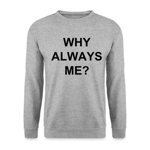 'Why always me?' hoodie - Mannen sweater
