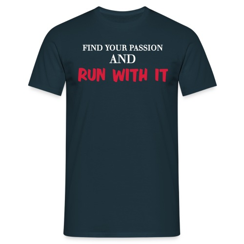 FIND YOUR PASSION AND RUN WITH IT - Men's T-Shirt