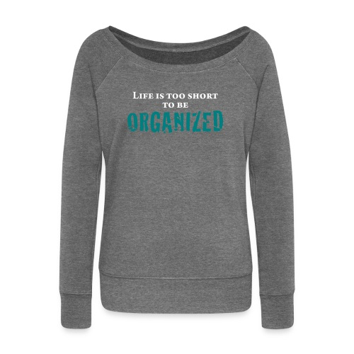 LIFE IS TOO SHORT TO BE ORG - Women's Boat Neck Long Sleeve Top