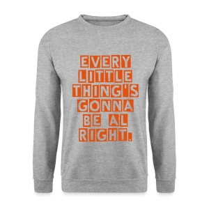 every little thing's gonna be al right. - Mannen sweater