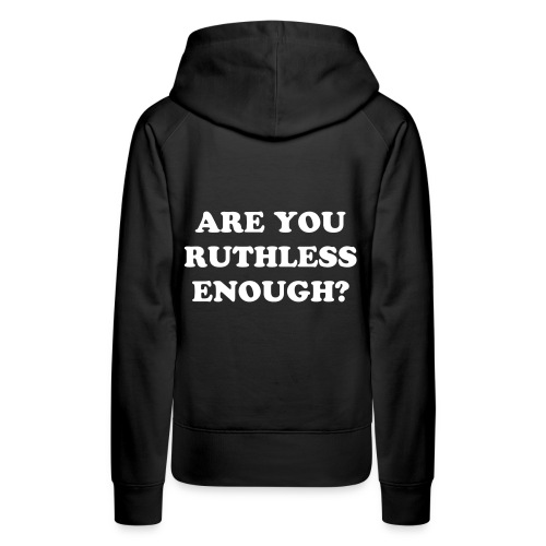ARE YOU RUTHLESS ENOUGH HOODY (WOMEN) - Women's Premium Hoodie