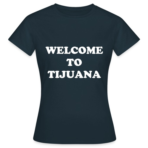 Frauen T-Shirt - Welcome to Tijuana!