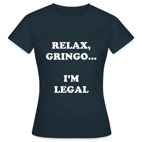 Frauen T-Shirt - Relax, gringo...I'm legal