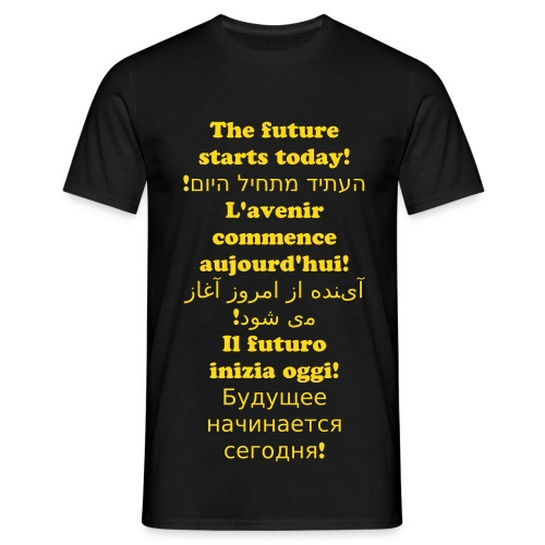 The future starts today. - Männer T-Shirt