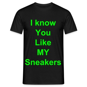 Shirt i know you like my sneakers - Mannen T-shirt