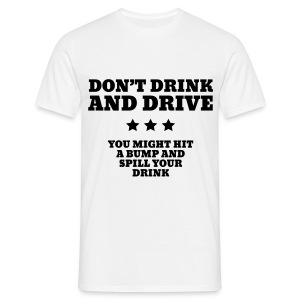 Dont drink and drive - Men's T-Shirt