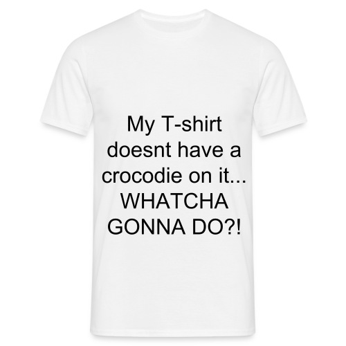 crocodile- whatcha gonna do?! - Men's T-Shirt