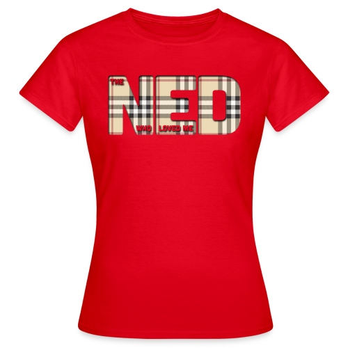 The Ned Who Loved Me - Women's T-Shirt