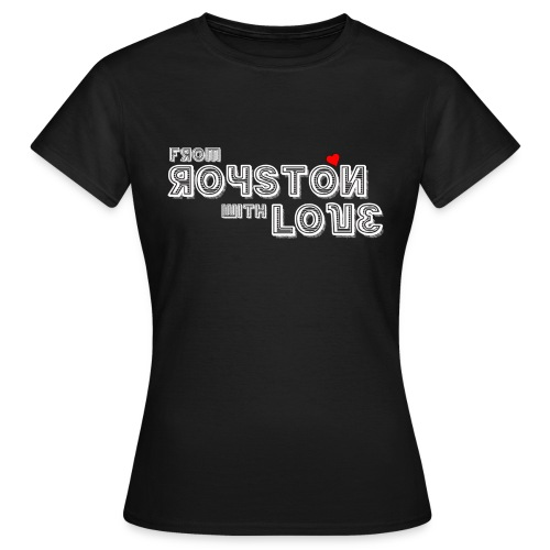 From Royston With Love - Women's T-Shirt