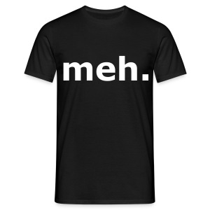 meh. T-Shirt.  - Men's T-Shirt