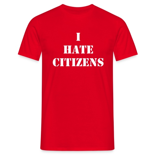 I hate citizens - T-shirt Homme