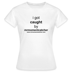 i got caught - Women's T-Shirt