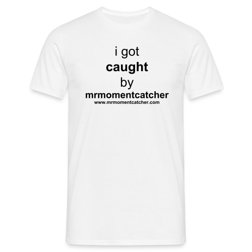 i got caught - Men's T-Shirt