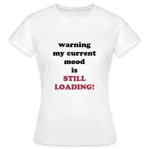 mood loading - Women's T-Shirt