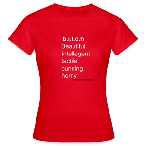 bitch  - Women's T-Shirt