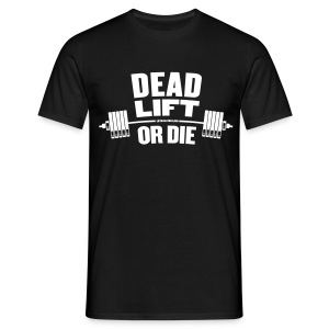 Deadlift or die - Men's T-Shirt