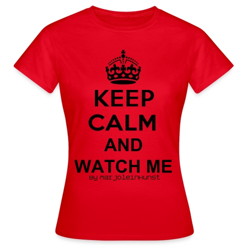 Watch Me! :D - Vrouwen T-shirt