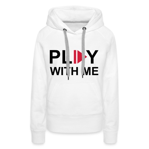 'PLAY WITH ME' Sweater vrouwen. - Vrouwen Premium hoodie