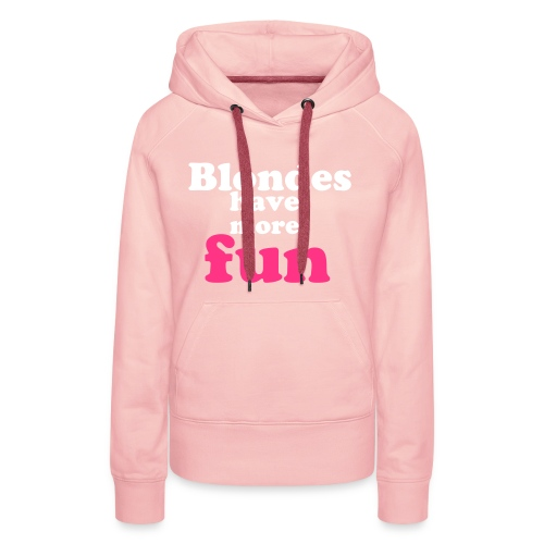 blondes have more fun vrouwensweater - Vrouwen Premium hoodie