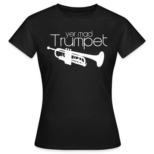 Yer Mad Trumpet - Women's T-Shirt