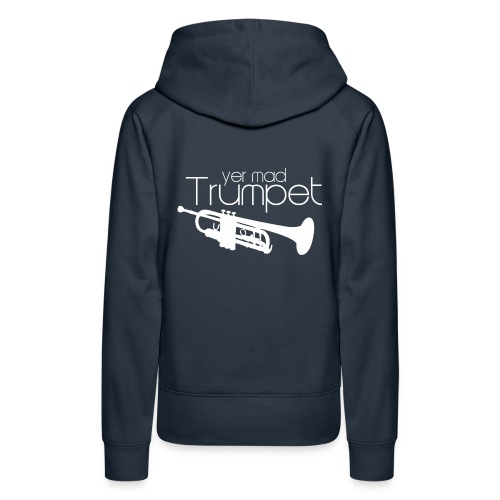 Yer Mad Trumpet - Women's Premium Hoodie