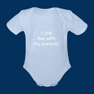 I still live with my parents - Baby Bodysuit