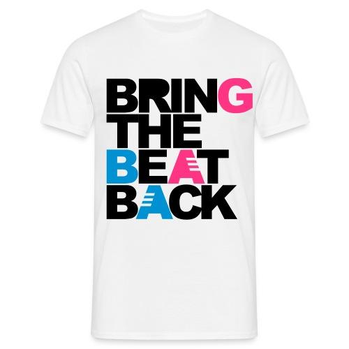 Bring The Beat Back - Männer T-Shirt