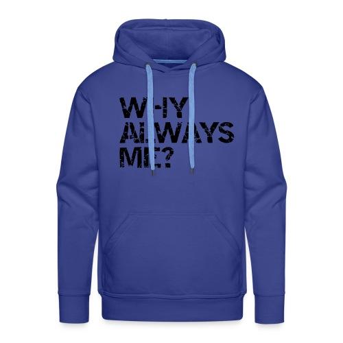 why always me - Mannen Premium hoodie