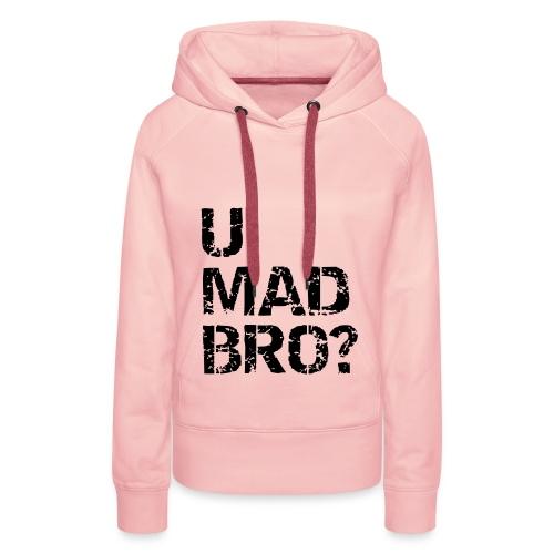 Vrouwensweater U Mad Bro? - Vrouwen Premium hoodie
