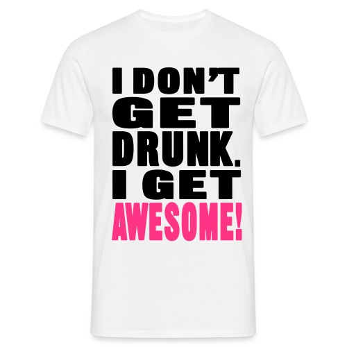 I Don't Get Drunk - Männer T-Shirt
