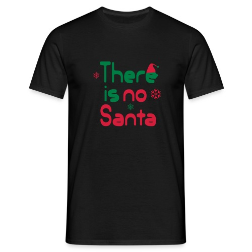 There is no Santa  - Männer T-Shirt
