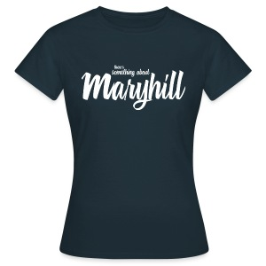 There's Something About Maryhill - Women's T-Shirt