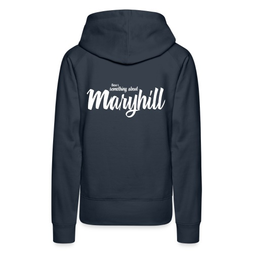 There's Something About Maryhill - Women's Premium Hoodie