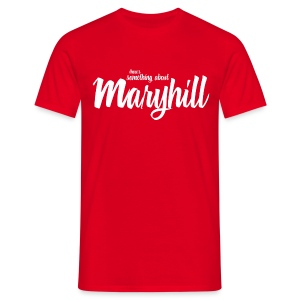 There's Something About Maryhill - Men's T-Shirt