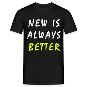 New is always better - T-shirt Homme
