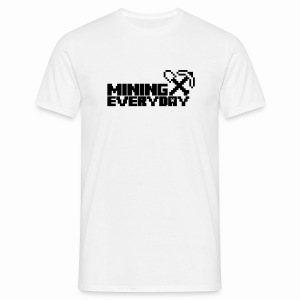 Mining Everyday - Men's T-Shirt