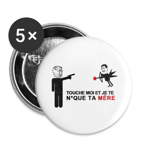 Touche Moi Et Je Te N*que Ta Mère - Badge grand 56 mm