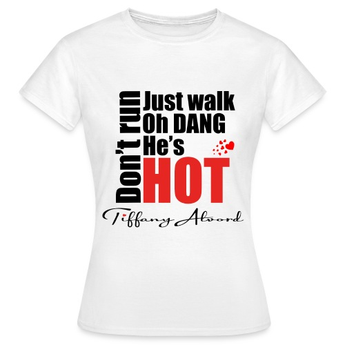 Oh Dang! He's Hot! - Women's T-Shirt