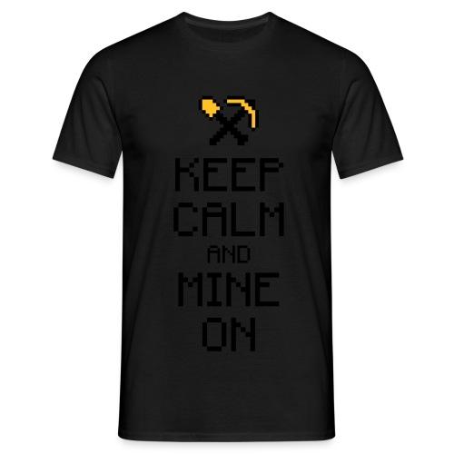 Keep Calm, Mine On! Men - Männer T-Shirt
