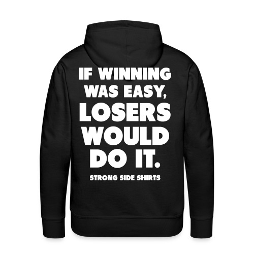 If Winning Was Easy, Losers Would Do It - Miesten premium-huppari