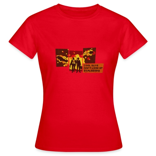 Cool guys don´t look at explosions - Frauen T-Shirt