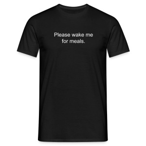 Please wake me for meals - Men's T-Shirt
