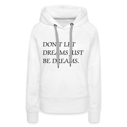 Don't Let Dreams Just Be Dreams Vest - Vrouwen Premium hoodie