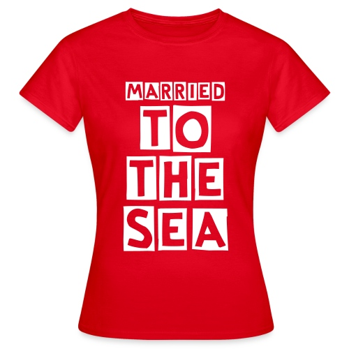 Married to the Sea - Women's T-Shirt