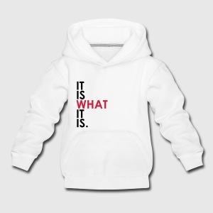 It Is What It Is Hoodies - Kids' Premium Hoodie