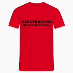 Electricians do it with power... T-Shirts