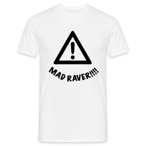 Attention Mad Raver alert! - Men's T-Shirt