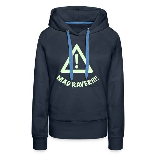 Attention. Mad Raver!! Glow in the Dark print - Women's Premium Hoodie